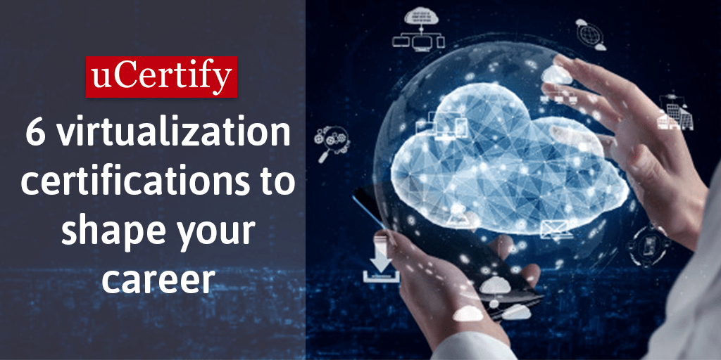 6 virtualization certifications to shape your career