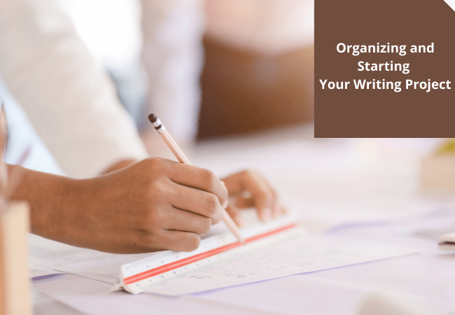 Organizing and Starting Your Writing Project